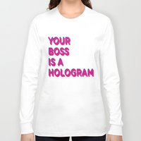 hologram Long Sleeve T-shirts featuring Your Boss is a Hologram by Rendra Sy