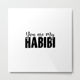 You Are My Habibi | Arabic Yallah Habibo Gift Metal Print