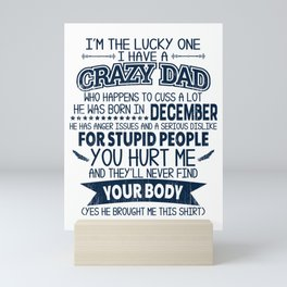 I'm The Lucky One I Have A Crazy December Dad Funny print Mini Art Print