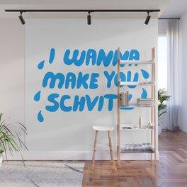 I Wanna Make You Schvitz Wall Mural