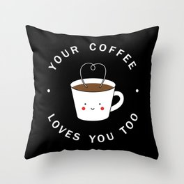 Your Coffee Loves You Too Throw Pillow