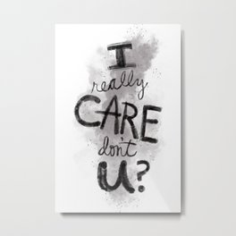 """""""I Really Care Don't You?"""" color-gray scale Metal Print"""