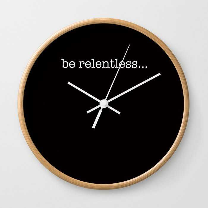 Be Relentless Wall Clock