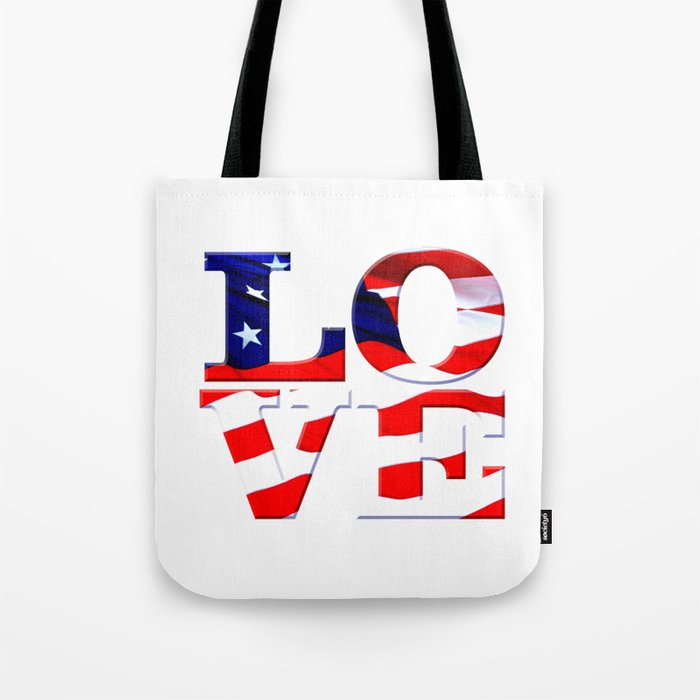 Love America is comprised of the word LOVE w/ American Flag overlay  Old  Glory, Stars & Stripes Tote Bag