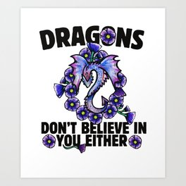 Dragons don't believe in you either Art Print