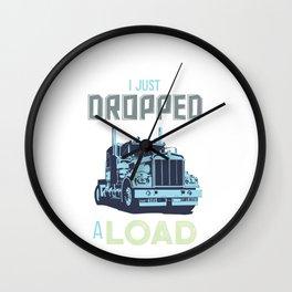 I Just Dropped A Load Funny Trucker Wall Clock