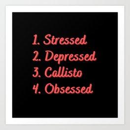 Stressed. Depressed. Callisto. Obsessed. Art Print