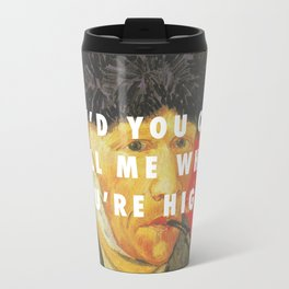 Why'd You Only Paint Me When You're High? Travel Mug