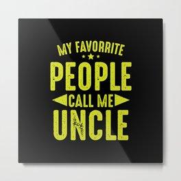 My Favorite People Call Me Uncle Metal Print