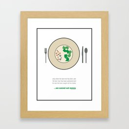 We cannot eat Money Framed Art Print