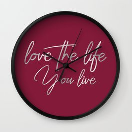 Love the life you live – Passionate Wine Red Wall Clock