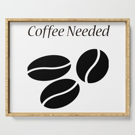 Coffee Needed Now Serving Tray
