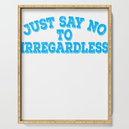 """Just Say No To Irregardless"" tee design. Makes a nice gift to your family and friends too!  Serving Tray"