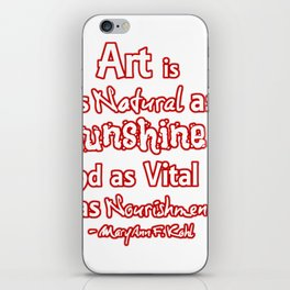 Art is a natural as sunshine and as vital ... iPhone Skin