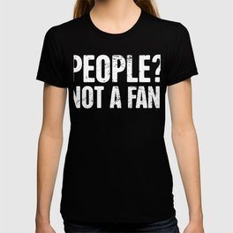 People? Not A Fan.   Introvert Design T-shirt