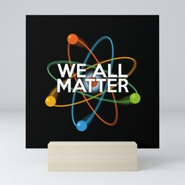 WE ALL MATTER Mini Art Print