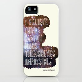 """Stephen Hawking """"I Believe Things Cannot be Made Impossible"""" Quote iPhone Case"""