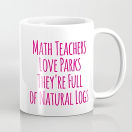 Math Teachers Love Parks Full of Natural Logs Funny Pun Coffee Mug