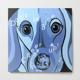 Don't Be Blue! Metal Print