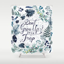 Don't grow up Shower Curtain