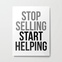 Stop Selling Start Helping, Office Decor, Office Wall Art, Office Art, Office Gifts Metal Print