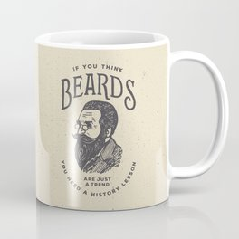 If You Think Beards are Just a Trend You Need a History Lesson Coffee Mug