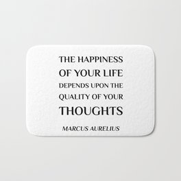 The happiness of your life depends upon the quality of your thoughts - Marcus Aurelius Stoic Quote Bath Mat