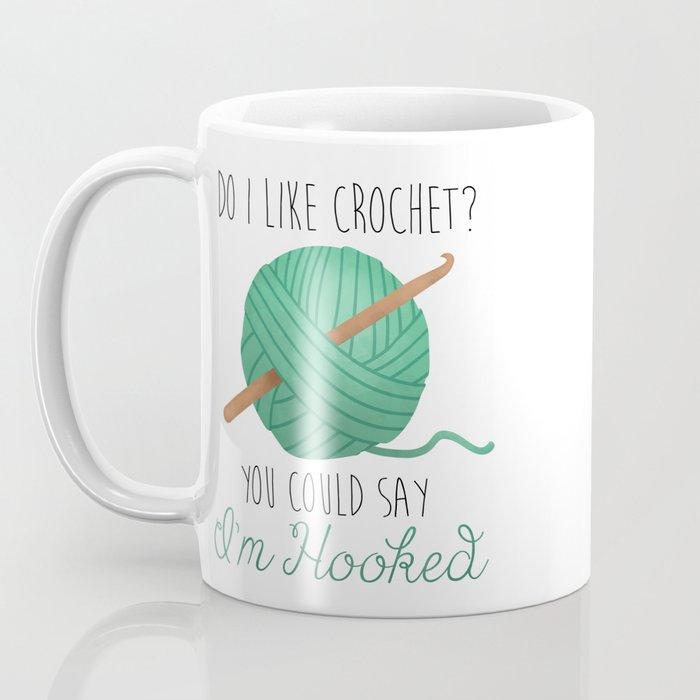 Do I Like Crochet? You Could Say I'm Hooked Coffee Mug