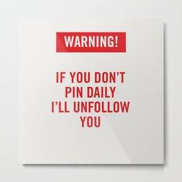 Warning! Pinterest Metal Print