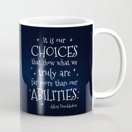 IT IS OUR CHOICES THAT SHOW WHAT WE TRULY ARE - HP2 DUMBLEDORE QUOTE Coffee Mug