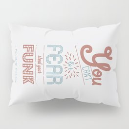 You can't let fear steal your funk (HIMYM) Pillow Sham