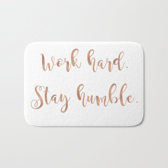 Work hard. Stay humble. Rose gold quote Bath Mat