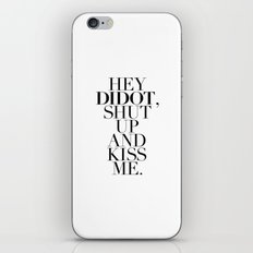 HEY  DIDOT, SHUT  UP AND KISS ME. iPhone & iPod Skin