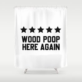 Would Poop Here Again Shower Curtain