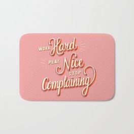 Work hard, play nice, stop complaining Bath Mat