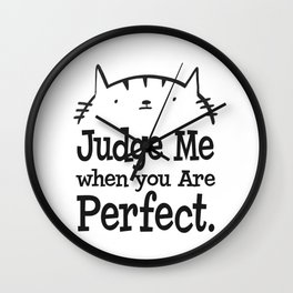 Cat - Judge me when you are perfect Wall Clock