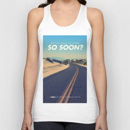 Do you have to leave so soon Unisex Tank Top