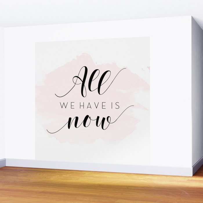 All We Have Is Now Print Inspirational Quote Typography Motivational Poster Office Decor Wall Mural By Tomoogorelica Society6