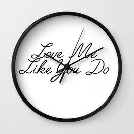 love me like you do Wall Clock