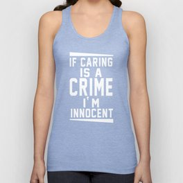 If Caring is a Crime I Am Innocent Funny T-shirt Unisex Tank Top