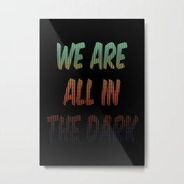 The Dark Metal Print