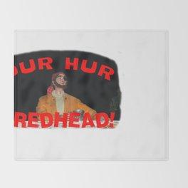 Dur Hur Redhead! Throw Blanket
