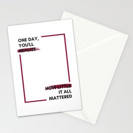 Realize How LItttle It All Matters Stationery Cards