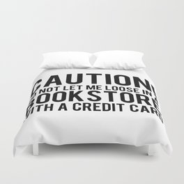 Caution! Do Not Let Me Loose In a Bookstore! Duvet Cover