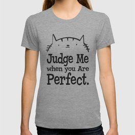 Cat - Judge me when you are perfect T-shirt