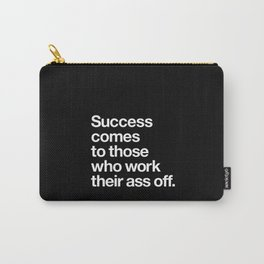 Success Comes to Those Who Work Their Ass Off inspirational wall decor in black and white Carry-All Pouch