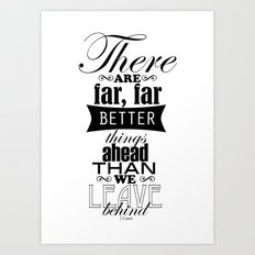 There are far, far better things... Art Print