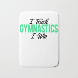 Gymnastics Coach I Teach Gymnastics I Win Gymnasts Bath Mat