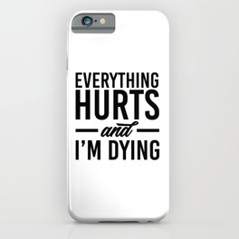 Everything hurts and I'm dying. Gym fitness workout running bodybuilding gifts iPhone Case