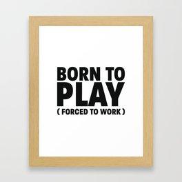 Born to play Framed Art Print